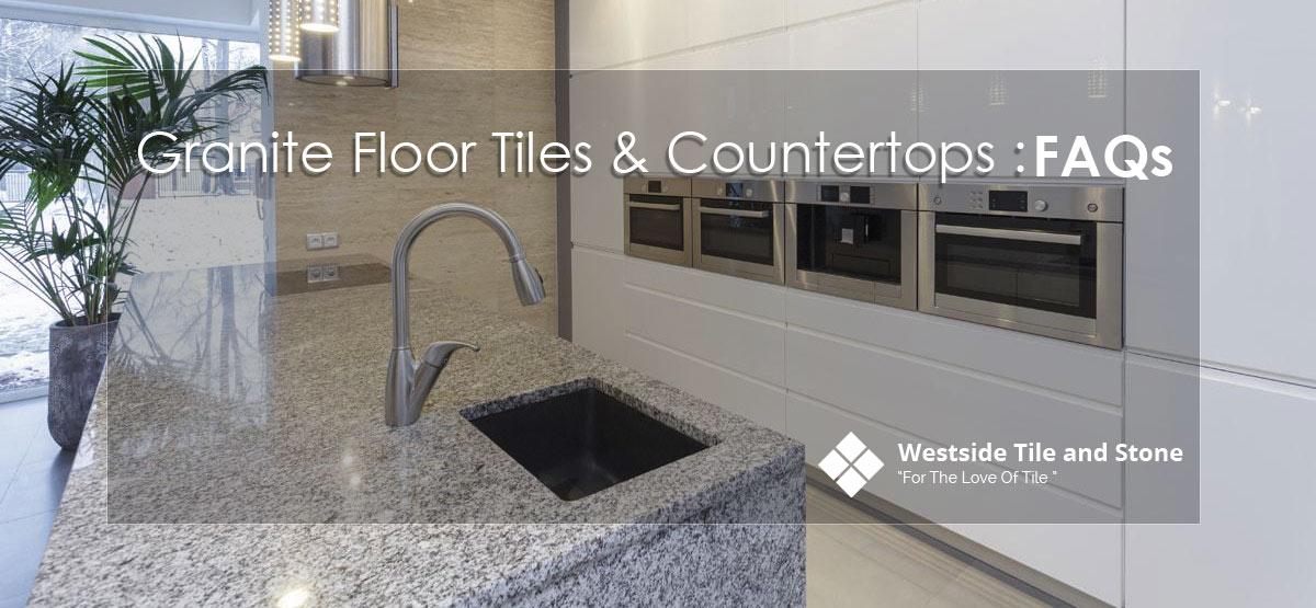 Read about Granite Floor Tile and Countertops FAQ